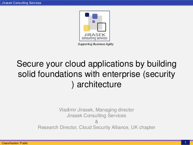 Jirasek Consulting ServicesClassification: Public 1Supporting Business AgilitySecure your cloud applications by buildingso...