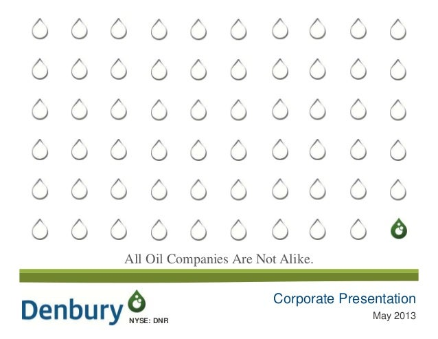 All Oil Companies Are Not Alike.NYSE: DNRCorporate PresentationMay 2013