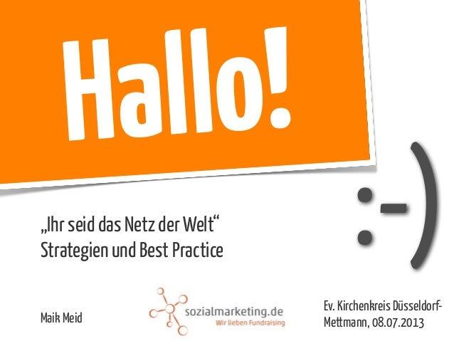 """:-) Hallo! """"Ihr seid das Netz der Welt"""" Strategien und Best Practice Ev. Kirchenkreis Düsseldorf- Mettmann, 08.07.2013Maik..."""