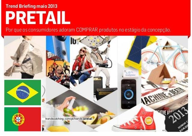 PRETAILPor que os consumidores adoram COMPRAR produtos no estágio da concepção.Trend Briefing maio 2013trendwatching.com/p...