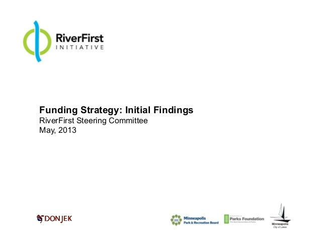 Funding Strategy: Initial FindingsRiverFirst Steering CommitteeMay, 2013