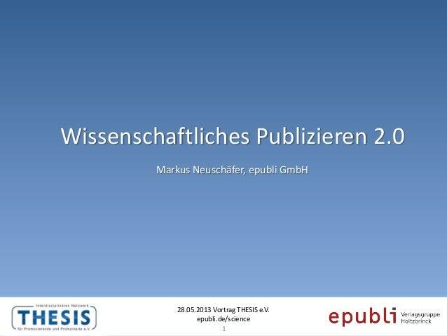 Wissenschaftliches Publizieren 2.028.05.2013 Vortrag THESIS e.V.epubli.de/scienceMarkus Neuschäfer, epubli GmbH1