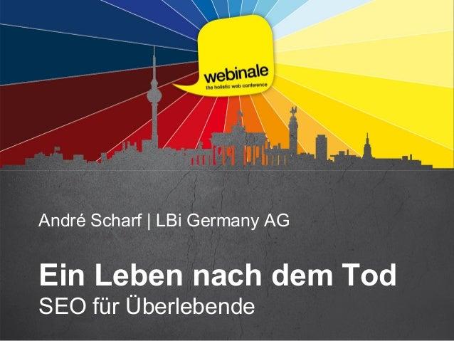 André Scharf | LBi Germany AGEin Leben nach dem TodSEO für Überlebende