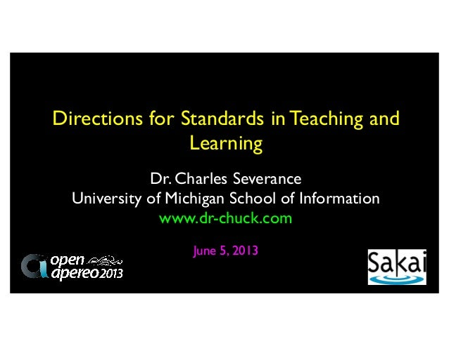 Dr. Charles SeveranceUniversity of Michigan School of Informationwww.dr-chuck.comJune 5, 2013Directions for Standards in T...