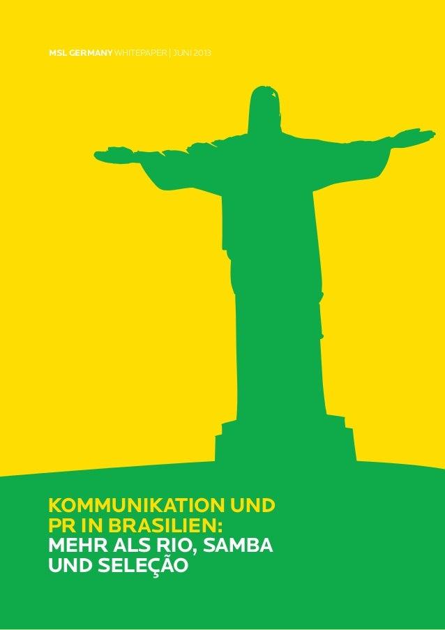 KOMMUNIKATION UNDPR IN BRASILIEN:MEHR ALS RIO, SAMBAUND SELEÇÃOMSL GERMANY WHITEPAPER | JUNI 2013