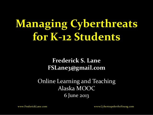 2013 06-06 managing cyberthreats for k-12 students
