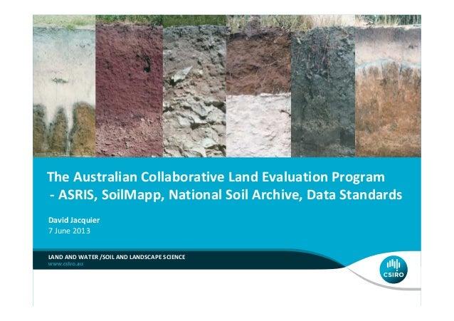 The Australian Collaborative Land Evaluation Program- ASRIS, SoilMapp, National Soil Archive, Data StandardsLAND AND WATER...