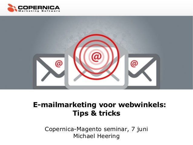E-mailmarketing voor webwinkels:Tips & tricksCopernica-Magento seminar, 7 juniMichael Heering