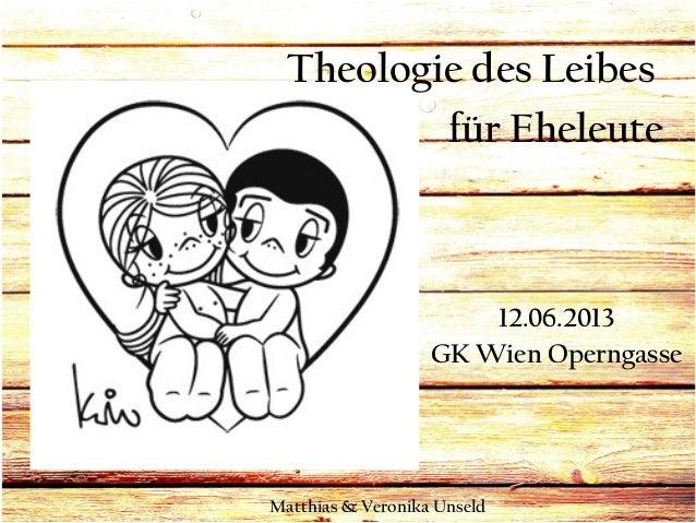 Theologie des Leibes für Eheleute  12.06.2013 GK Wien Operngasse  Matthias & Veronika Unseld