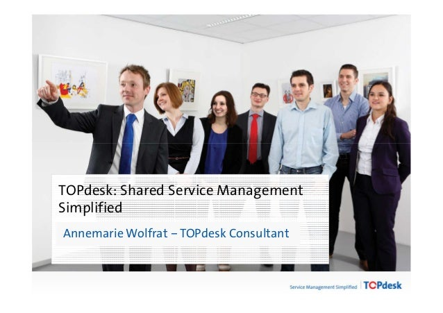 Click to edit Master title styleTOPdesk: Shared Service ManagementSimplifiedAnnemarie Wolfrat – TOPdesk Consultant