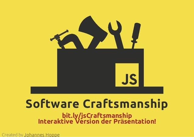 Software Craftsmanshipbit.ly/jsCraftsmanshipInteraktive Version der Präsentation!Created by Johannes Hoppe