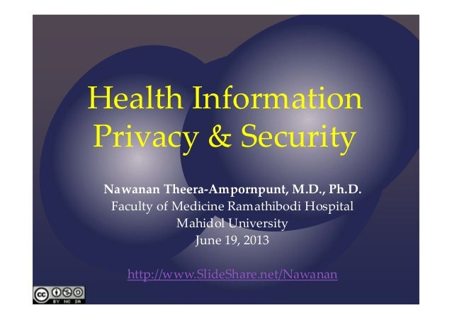 Health Information Privacy & SecurityNawanan Theera‐Ampornpunt, M.D., Ph.D.Faculty of Medicine Ramathibodi HospitalMahidol...
