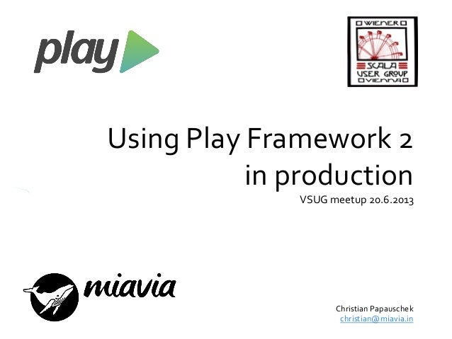 Using Play Framework 2in productionVSUG meetup 20.6.2013Christian Papauschekchristian@miavia.in