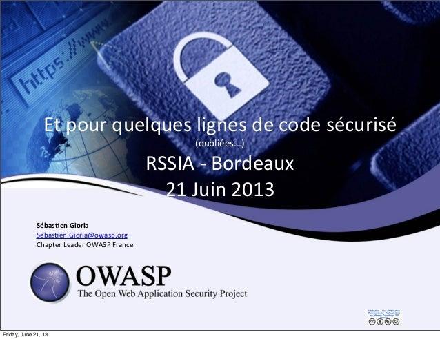 Et pour quelques lignes de code sécurisé (oubliées...)RSSIA -‐ Bordeaux21 Juin 2013Sébas&en Giori...
