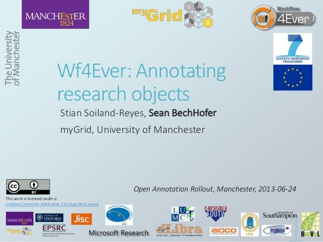 Wf4Ever: Annotatingresearch objectsStian Soiland-Reyes, Sean BechHofermyGrid, University of ManchesterOpen Annotation Roll...