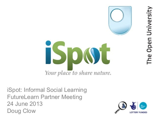 iSpot: Informal Social LearningFutureLearn Partner Meeting24 June 2013Doug Clow