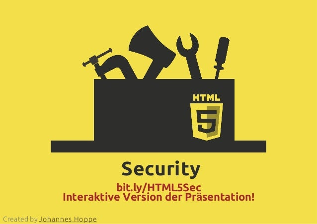 Securitybit.ly/HTML5SecInteraktive Version der Präsentation!Created by Johannes Hoppe