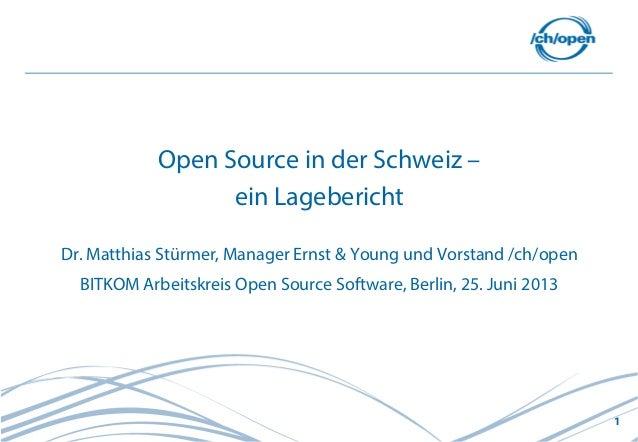 1Open Source in der Schweiz –ein LageberichtDr. Matthias Stürmer, Manager Ernst & Young und Vorstand /ch/openBITKOM Arbeit...