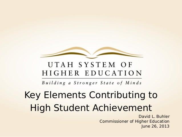 Key Elements Contributing toHigh Student AchievementDavid L. BuhlerCommissioner of Higher EducationJune 26, 2013
