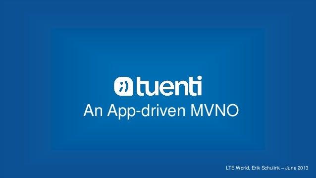 LTE World, Erik Schulink – June 2013 An App-driven MVNO