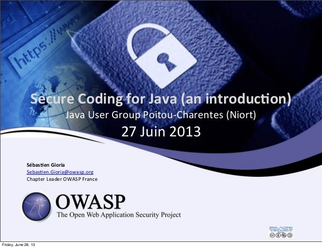 Secure	   Coding	   for	   Java	   (an	   introduc3on) Java	   User	   Group	   Poitou-­‐Charentes	   (Niort) 27	   Juin	 ...