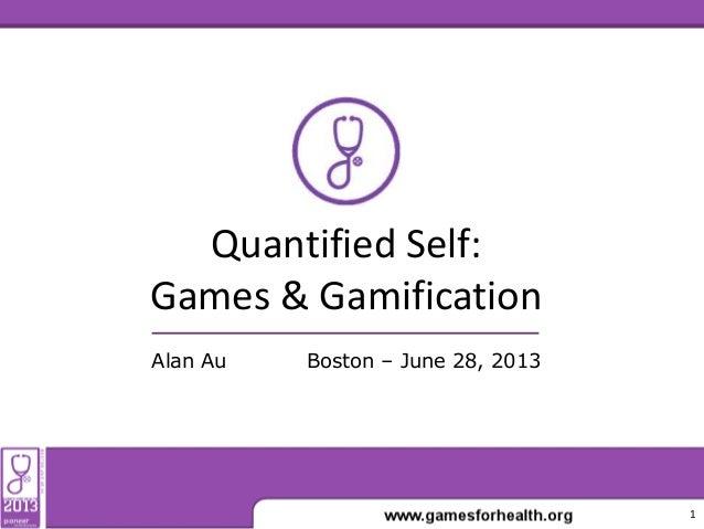 Quantified Self: Games & Gamification Boston – June 28, 2013Alan Au 1
