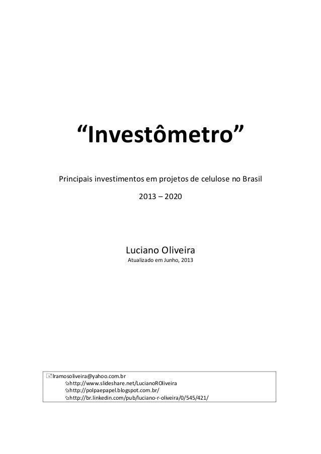 """""""Investômetro""""Principais investimentos em projetos de celulose no Brasil2013 – 2020Luciano OliveiraAtualizado em Junho, 20..."""