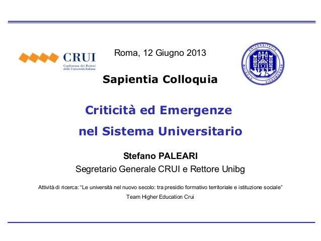 Criticità ed Emergenze nel Sistema Universitario Stefano PALEARI Segretario Generale CRUI e Rettore Unibg Roma, 12 Giugno ...