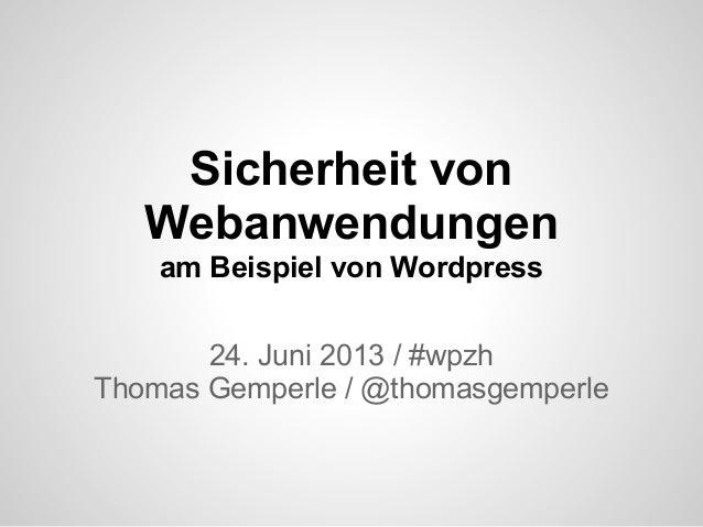 Sicherheit vonWebanwendungenam Beispiel von Wordpress24. Juni 2013 / #wpzhThomas Gemperle / @thomasgemperle