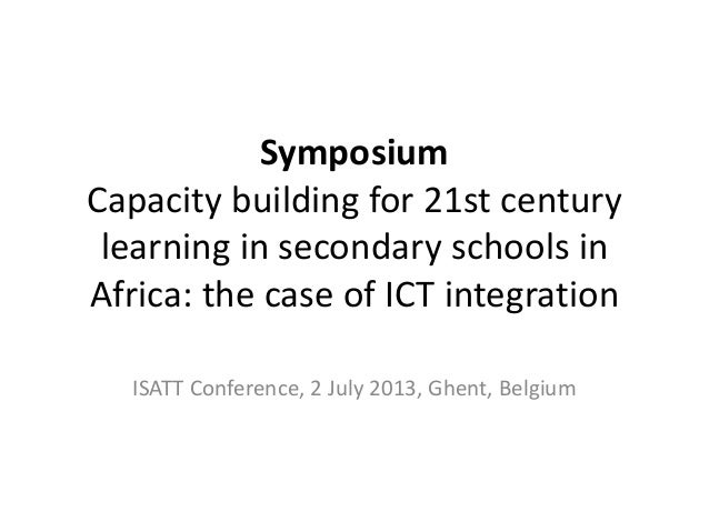 Symposium Capacity building for 21st century learning in secondary schools in Africa: the case of ICT integration ISATT Co...