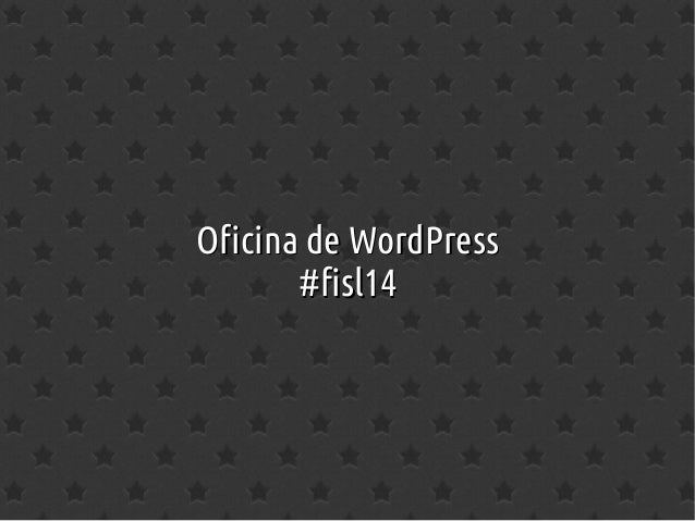 Oficina de WordPressOficina de WordPress #fisl14#fisl14