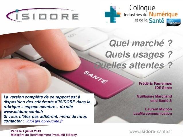 www.isidore-sante.frParis le 4 juillet 2013 Ministère du Redressement Productif à Bercy msanté Quel marché ? Quels usages ...