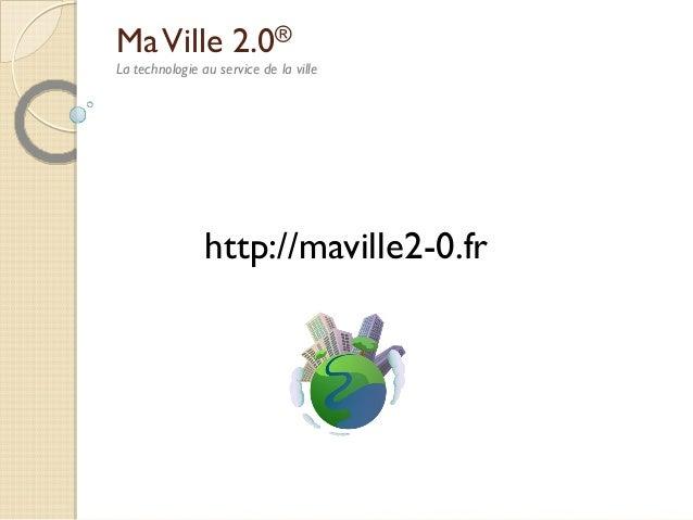 Ma Ville 2.0® La technologie au service de la ville  http://maville2-0.fr