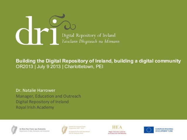 Dr. Natalie Harrower Manager, Education and Outreach Digital Repository of Ireland Royal Irish Academy Building the Digita...