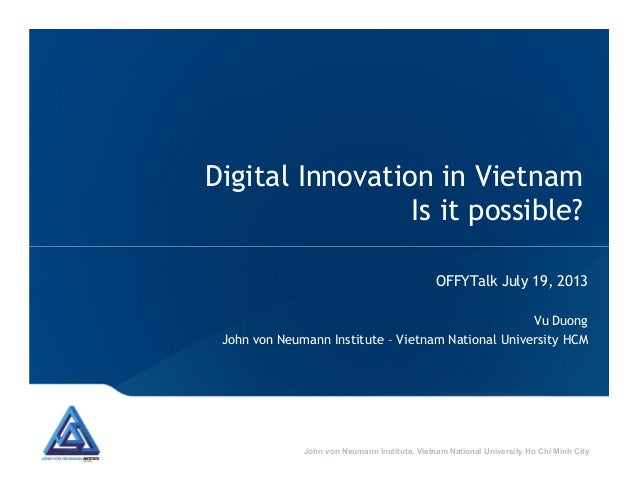 Digital Innovation in Vietnam Is it possible? John von Neumann Institute, Vietnam National University Ho Chi Minh City OFF...