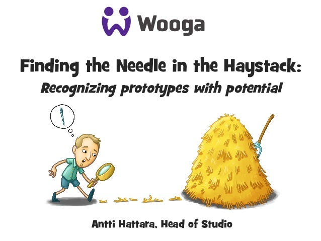 Finding the Needle in the Haystack: Recognizing prototypes with potential Antti Hattara, Head of Studio