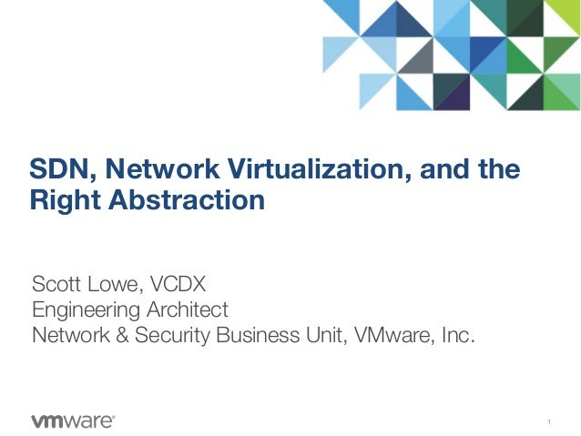 Scott Lowe, VCDX Engineering Architect Network & Security Business Unit, VMware, Inc. SDN, Network Virtualization, and the...