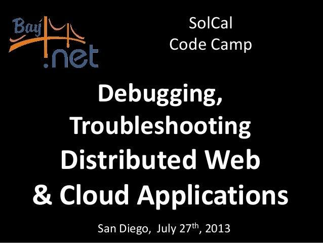 Debugging,Troubleshooting & Monitoring Distributed Web & Cloud Applications at SoCal Code Camp San Diego (07/27/2013)