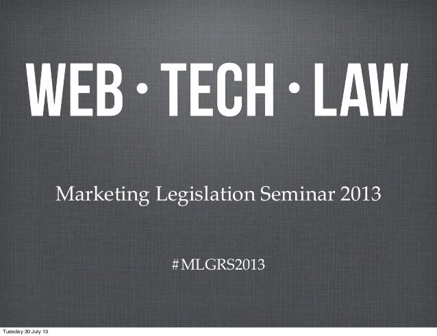 #MLGRS2013 Marketing Legislation Seminar 2013 Tuesday 30 July 13