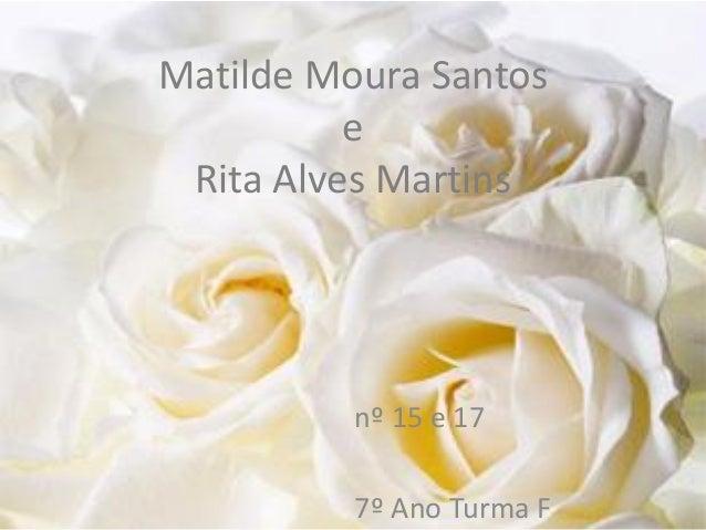 Matilde Moura Santos e Rita Alves Martins nº 15 e 17 7º Ano Turma F