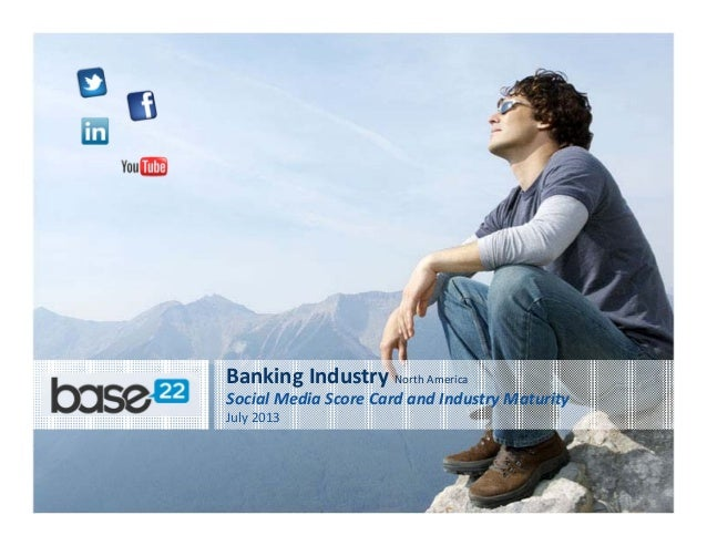 Banking Industry North America Social Media Score Card and Industry Maturity July 2013