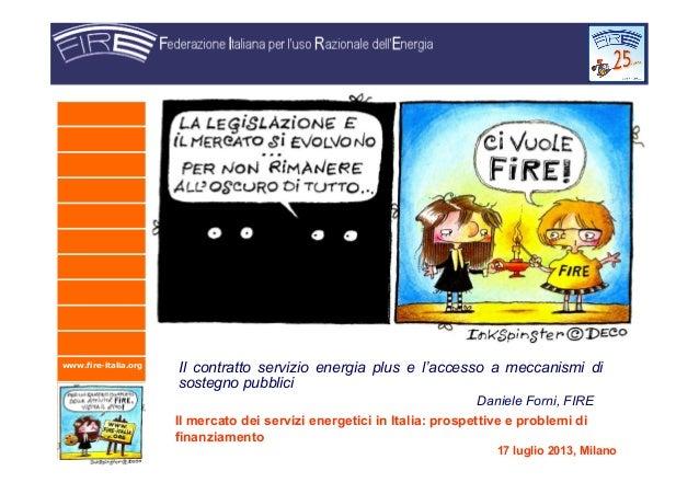 www.fire-italia.org Il contratto servizio energia plus e l'accesso a meccanismi di sostegno pubblici Daniele Forni, FIRE I...