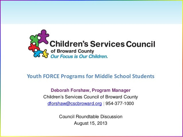 Youth FORCE Programs for Middle School Students Deborah Forshaw, Program Manager Children's Services Council of Broward Co...