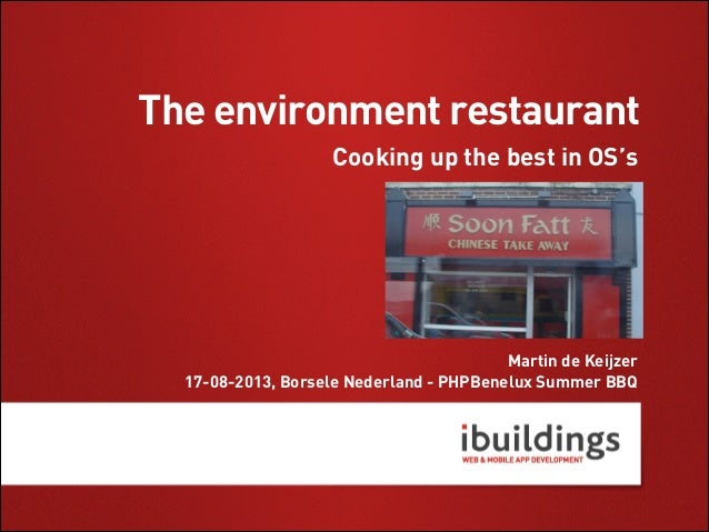 The environment restaurant Cooking up the best in OS's  Martin de Keijzer 17-08-2013, Borsele Nederland - PHPBenelux Summe...