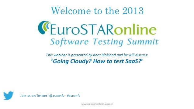 Welcome to the 2013  This webinar is presented by Kees Blokland and he will discuss:  'Going Cloudy? How to test SaaS?'  J...