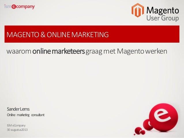 MAGENTO&ONLINEMARKETING waaromonlinemarketeersgraagmetMagentowerken SanderLems Online marketing consultant ISMeCompany 30a...