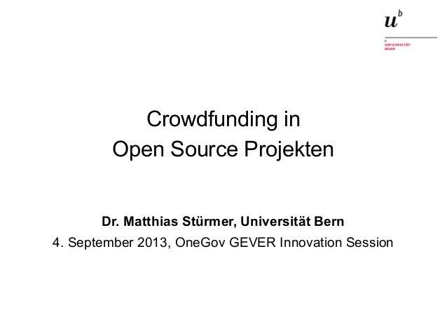 Crowdfunding in Open Source Projekten4. September 2013 1 Crowdfunding in Open Source Projekten Dr. Matthias Stürmer, Unive...