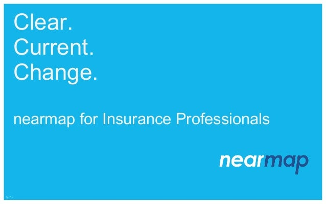 Clear. Current. Change. nearmap for Insurance Professionals