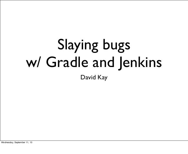 Slaying Bugs with Gradle and Jenkins