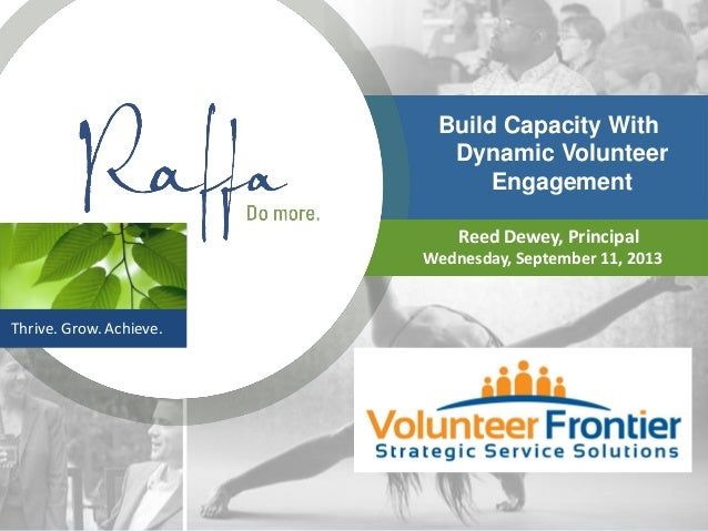 Thrive. Grow. Achieve. Build Capacity With Dynamic Volunteer Engagement Reed Dewey, Principal Wednesday, September 11, 2013